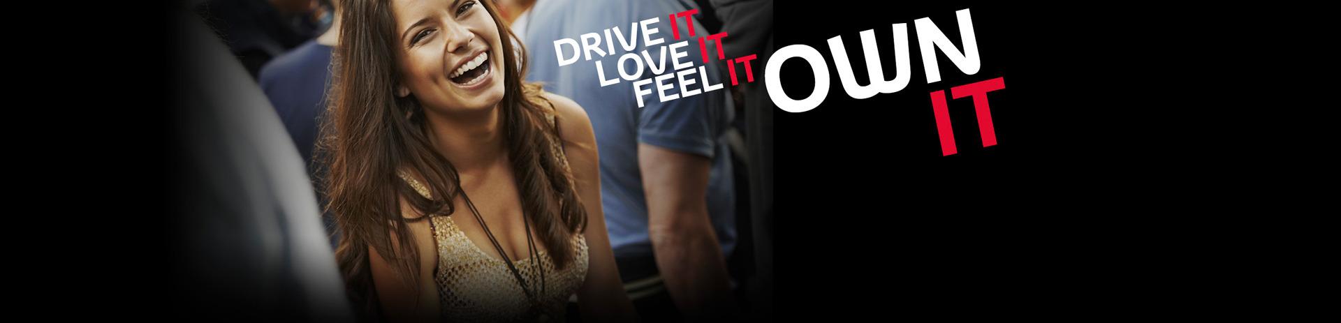 Drive It, Love It, Feel It, Own It.