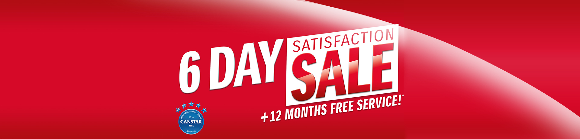 6 Day Satisfaction Sale